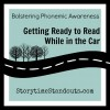 Bolstering Phonemic Awareness, Getting Ready to Read While in the Car