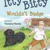 Introducing Itty Bitty Wouldn't Budge a picture book written by Victoria Martin and illustrated by Caitlyn Knepka