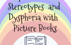 Explore Gender Stereotypes  and Dysphoria with these Picture Books