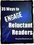 Storytime Standouts suggests 35 ways to engage reluctant readers