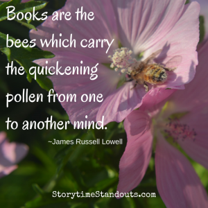 Books are the bees which carry the quickening pollen from one to another mind - James Russell Lowell