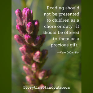 Reading should not be presented to children as a chore, a duty. It should be offered as a gift.  Kate DiCamillo