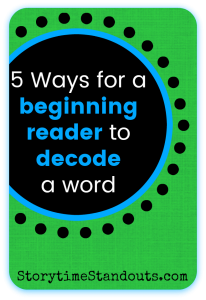 Storytime Standouts explains 5 ways that beginning readers can read a new word
