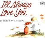 I'll Always Love You by Hans Wilhelm Helps Kids Cope With the Death of a Pet