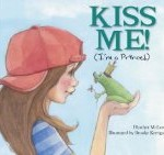 Kiss Me I'm a Prince written by Heather McLeod and illustrated by Brooke Kerrigan
