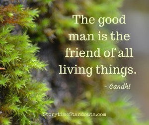 Storytime Standouts shares a quote - The good man is the friend of all living things.