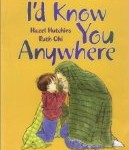I'd Know You Anywhere written by Hazel Hutchins and illustrated by Ruth Ohi