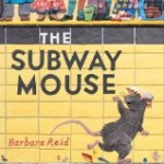 The Subway Mouse by Barbara Reid reviewed by Storytime Standouts