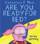 Storytime Standouts looks at a fun picture book,  Cornelius P. Mud Are You Ready for Bed?