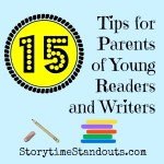 15 tips for Parents of Young Readers and Writers from Storytime Standouts