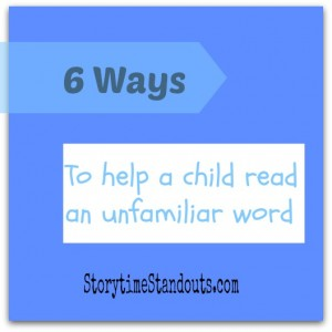 6 Ways to help a child read an unfamiliar word from Storytime Standouts