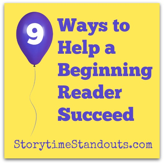 9 Ways to Help a Beginning Reader Succeed from StorytimeStandouts.com