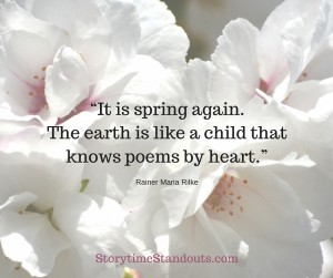 It is Spring again. The earth is like a child that knows poems by heart.- Rainer Maria Rilke