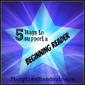 5 Ways to Support a Beginning Reader from StorytimeStandouts.com