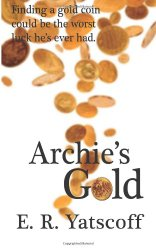 Archie's Gold by E. R. Yatscoff