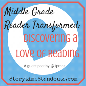 Middle Grade Reader Transformed:  Discovering a Love of Reading, a guest post by @1prncs #middlegrades #reading #reluctantreaders