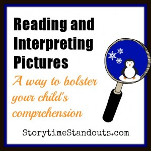 Storytime Standouts explains how reading and Interpreting pictures bolsters reading comprehension