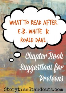 What to Read After E.B. White and Roald Dahl Chapter Book Suggestions for Preteens