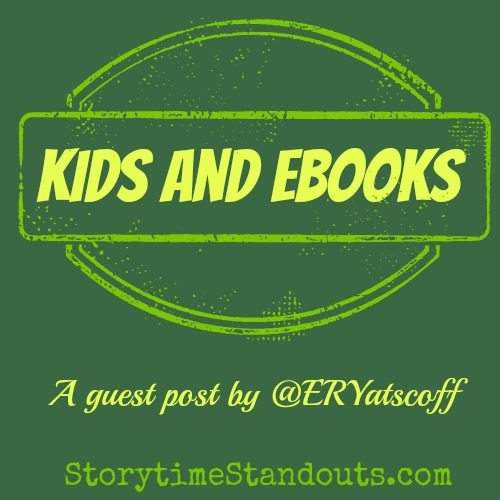 Kids and EBooks a guest post by ER Yatscoff
