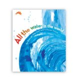 Storytime Standouts looks at at picture book about the water cycle,  All the Water In the World by George Ella Lyon and illustrated by Katherine Tillotson