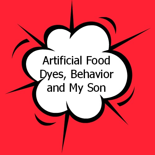 Artificial Food Dyes, behavior and my son