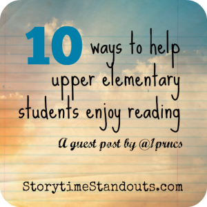Storytime Standouts Shares 10 Ways to help upper elementary students enjoy reading