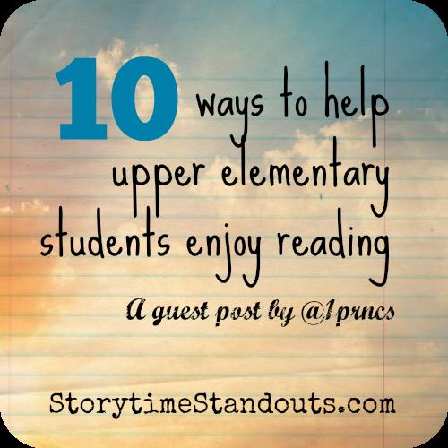 10 Ways to help upper elementary students enjoy reading