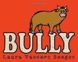 Bully by Laura Vaccaro Seeger shares a simple antibullying message