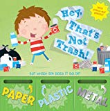 Hey' THat's Not Trash! a boardbook about recycling