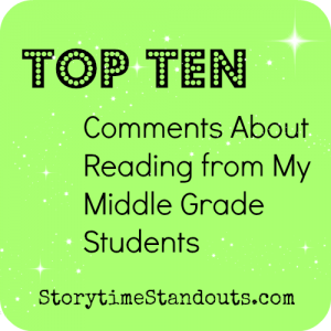 Top Ten Comments About reading from My Middle Grade Students