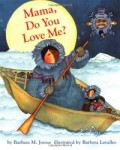 Storytime Standouts looks at picture books about Moms including Mama, Do You Love Me?