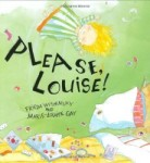 Please, Louise! written by Frieda Wishinsky and illustrated by Marie Louise Gay