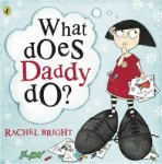 Picture books for Father's Day including What Does Daddy Do? written and illustrated by Rachel Bright