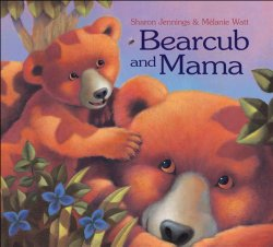 Storytime Standouts Looks at Wonderful Canadian Picture Books including Bearcub and Mama