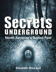 Secrets Underground North Americas Buried Past written by Elizabeth MacLeod