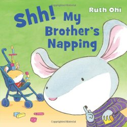 Storytime Standouts looks at Shh! My Brother's Napping by Ruth Ohi