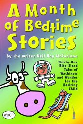 A Month of Bedtime Stories Thirty-One Bite-Sized Tales of Wackiness and Wonder for the Retiring Child
