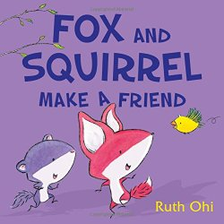 Fox and Squirrel Make a Friend created by Ruth Ohi