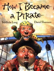 Storytime Standouts Looks at Pirate Theme Picture Books Including How I Became a Pirate by Melinda Long and David Shannon