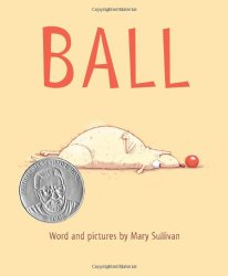 Ball by Mary Sullivan a 2014 Theodor Seuss Geisel Award Honor Book