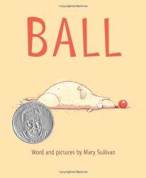 Ball by Mary Sullivan a 2014 Theodor Seuss Geisel Award Honor Book