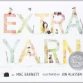 Extra Yarn written by Mac Barnett and illustrated by Jon Klassen