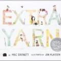 Extra Yarn written by Mac Barnett and illustrated by Jon Klassen