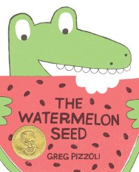 The Watermelon Seed by Greg Pizzoli 2014  Theodor Seuss Geisel Medal Award Winner