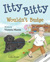 Itty Bitty Wouldn't Budge a picture book written by Victoria Martin and illustrated by Caitlyn Knepka