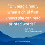 Oh, magic hour, when a child first knows she can read printed words!