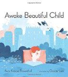 Awake Beautiful Child written by Amy Krouse Rosenthal illustrated by Garcia Lam