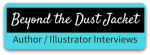 Beyond the Dust Jacket - Interviews with Authors and Illustrators