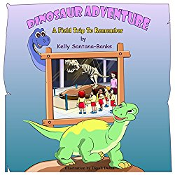 Dinosaur Adventure a Field Trip to Remember by Kelly Santana Banks