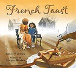 French Toast written by Kari-Lynn Winters and illustrated by François Thisdale